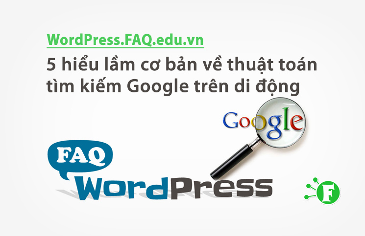 5 hiểu lầm cơ bản về thuật toán tìm kiếm Google trên di động