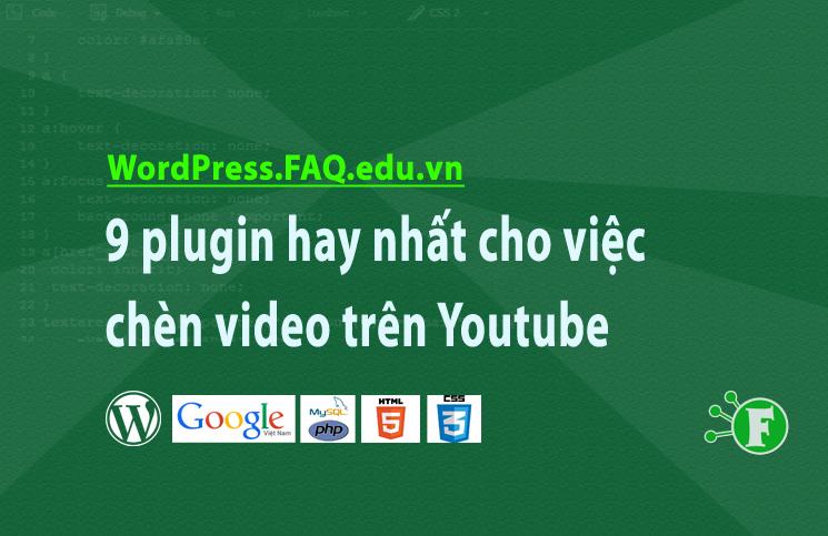 9 plugin hay nhất cho việc chèn video trên Youtube