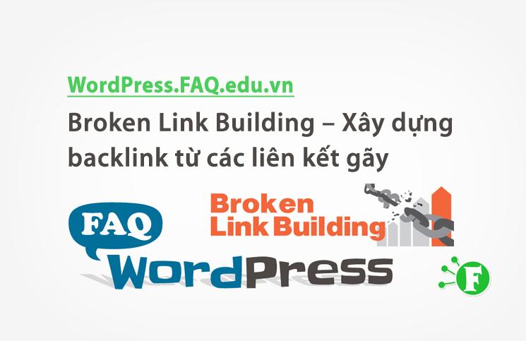 Broken Link Building – Xây dựng backlink từ các liên kết gãy