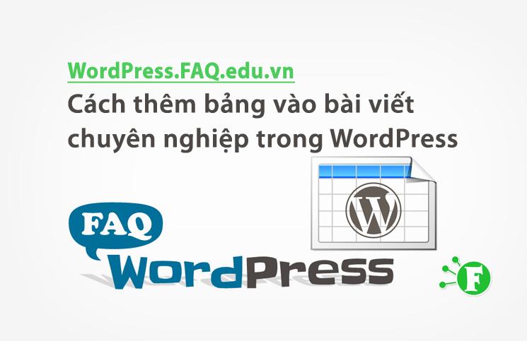 Cách thêm bảng vào bài viết chuyên nghiệp trong WordPress