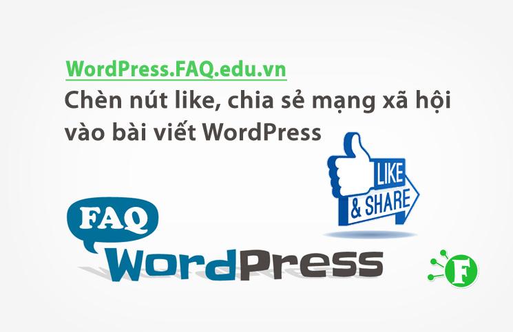 Chèn nút like, chia sẻ mạng xã hội vào bài viết WordPress