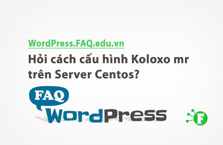 Hỏi cách cấu hình Koloxo mr trên Server Centos?