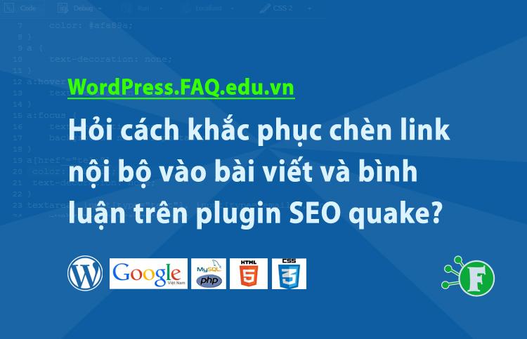 Hỏi cách khắc phục chèn link nội bộ vào bài viết và bình luận trên plugin SEO quake?