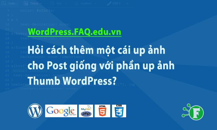 Hỏi cách thêm một cái up ảnh cho Post giống với phần up ảnh Thumb WordPress?