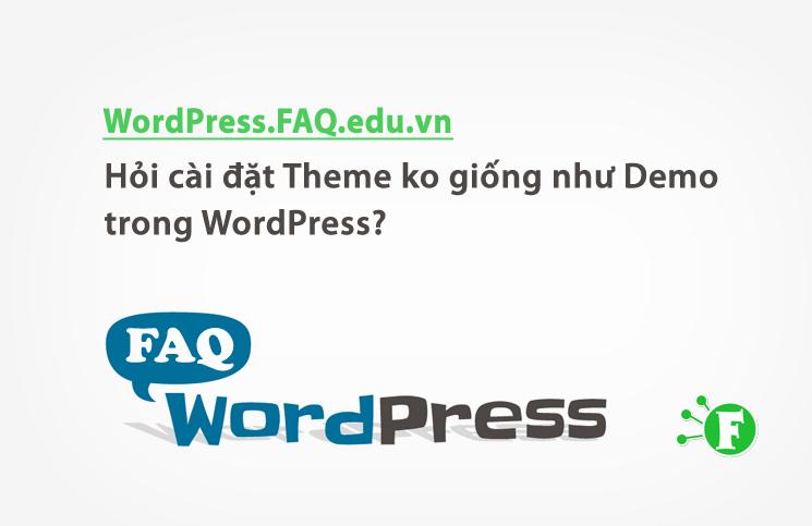 Hỏi cài đặt Theme ko giống như Demo trong WordPress?