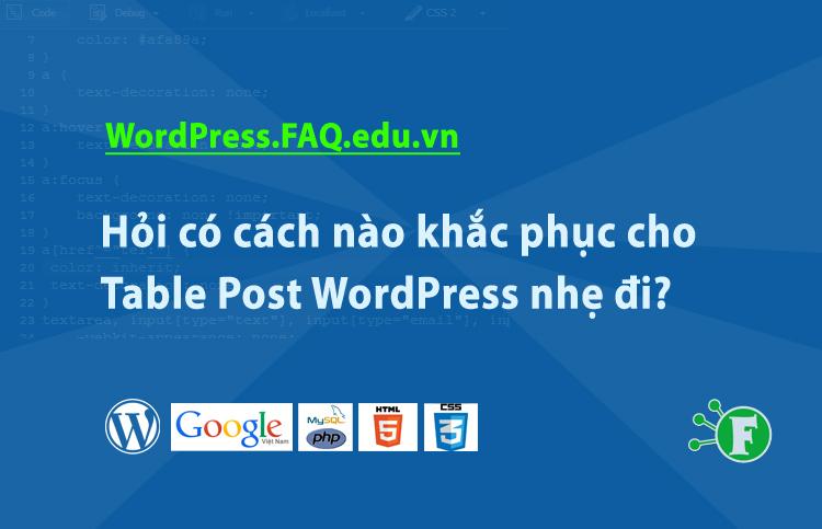 Hỏi có cách nào khắc phục cho Table Post WordPress nhẹ đi?