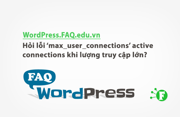 Hỏi lỗi 'max_user_connections' active connections khi lượng truy cập lớn?