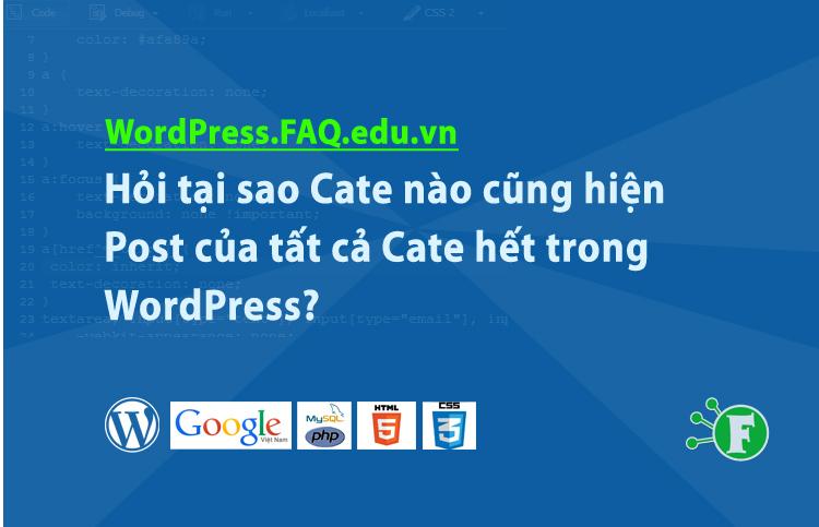 Hỏi tại sao Cate nào cũng hiện Post của tất cả Cate hết trong WordPress?