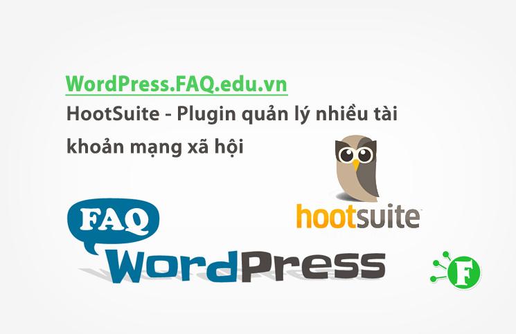 HootSuite – Plugin quản lý nhiều tài khoản mạng xã hội
