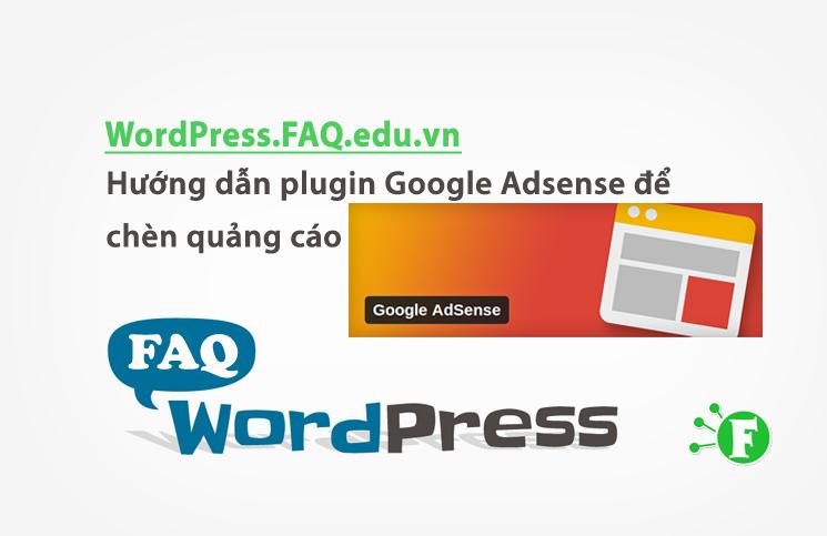 Hướng dẫn plugin Google Adsense để chèn quảng cáo