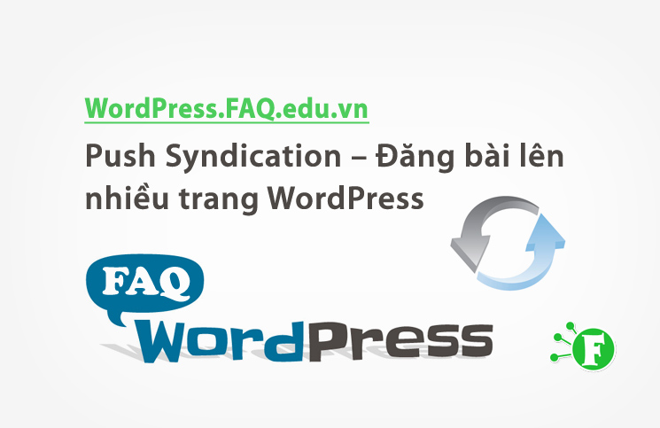 Push Syndication – Plugin đăng bài lên nhiều trang WordPress