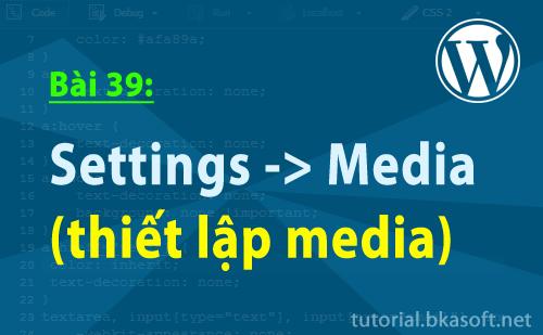 Bài 39: Settings -> Media (thiết lập media)