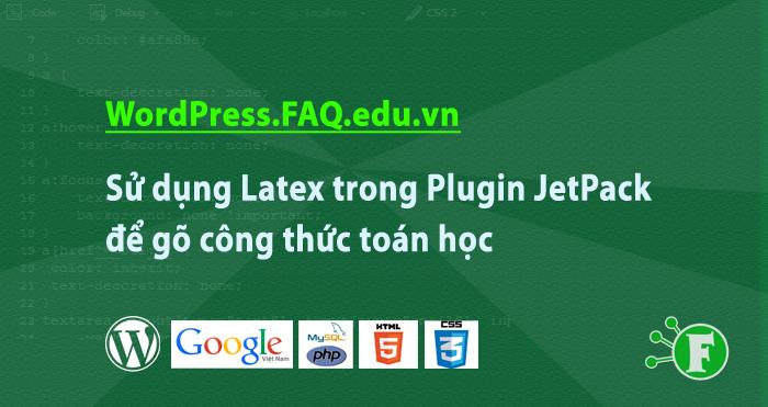 Sử dụng Latex trong Plugin JetPack để gõ công thức toán học