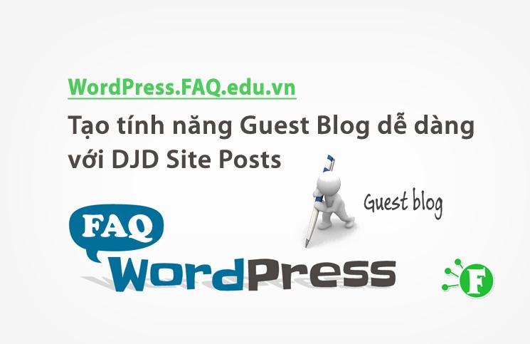 Tạo tính năng Guest Blog dễ dàng với DJD Site Posts