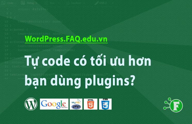 Tự code có tối ưu hơn bạn dùng plugins?