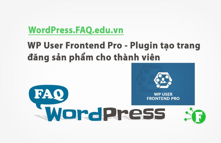WP User Frontend Pro – Plugin tạo trang đăng sản phẩm cho thành viên