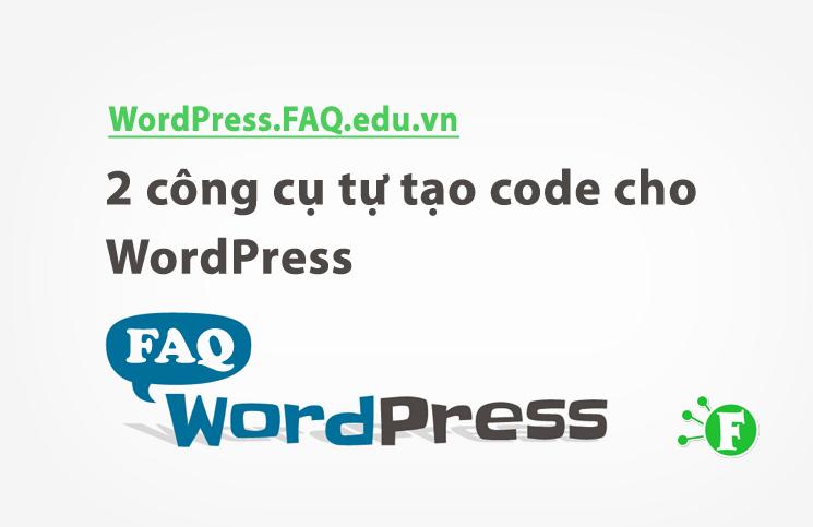 2 công cụ tự tạo code cho WordPress