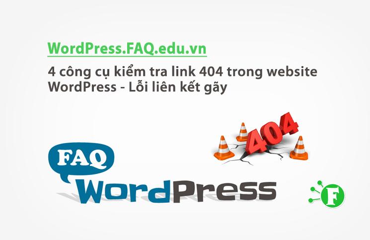 4 công cụ kiểm tra link 404 trong website WordPress – Lỗi liên kết gãy