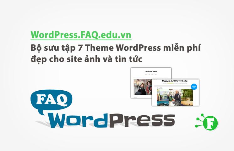 Bộ sưu tập 7 Theme WordPress miễn phí đẹp cho site ảnh và tin tức