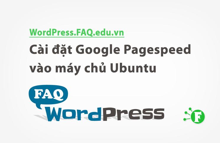 Ảnh. Hướng dẫn cài Google Pagespeed vào Apache và NGINX trên máy chủ/VPS sử dụng hệ điều hành Ubuntu.