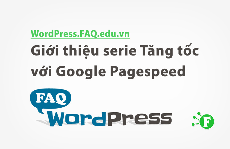 Giới thiệu serie Tăng tốc với Google Pagespeed