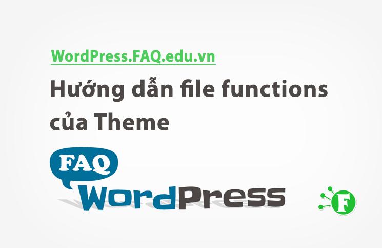 Hướng dẫn file functions của Theme