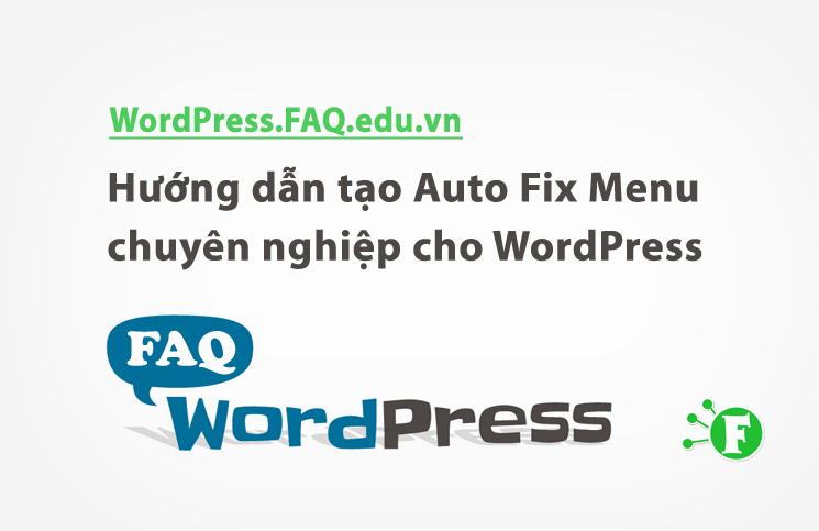 Hướng dẫn tạo Auto Fix Menu chuyên nghiệp cho WordPress