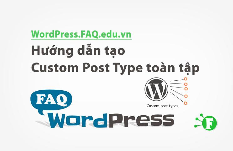 Hướng dẫn tạo Custom Post Type toàn tập