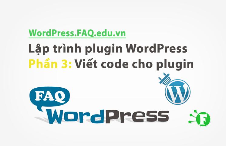 Lập trình plugin WordPress phần 3: Viết code cho plugin