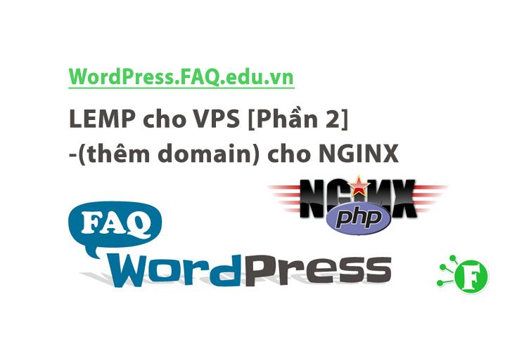LEMP cho VPS [Phần 2] – Thêm VirtualHost (thêm domain) cho NGINX