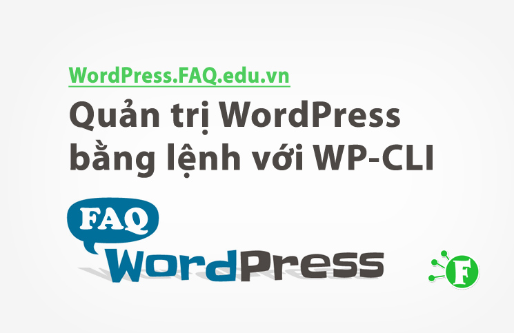 Quản trị WordPress bằng lệnh với WP-CLI