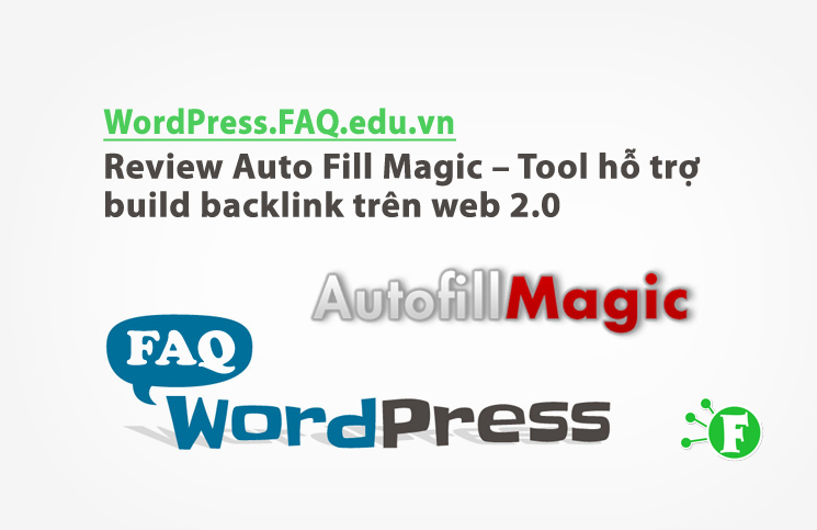 Review Auto Fill Magic – Tool hỗ trợ build backlink trên web 2.0