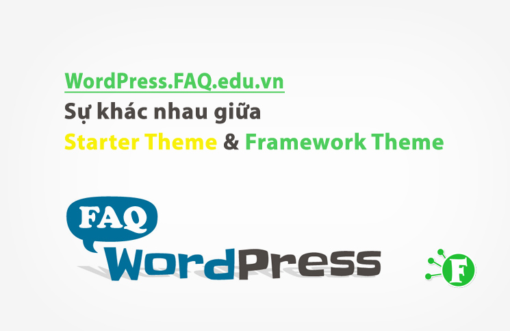 Sự khác nhau giữa Starter Theme và Framework Theme