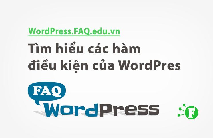 Tìm hiểu các hàm điều kiện của WordPress