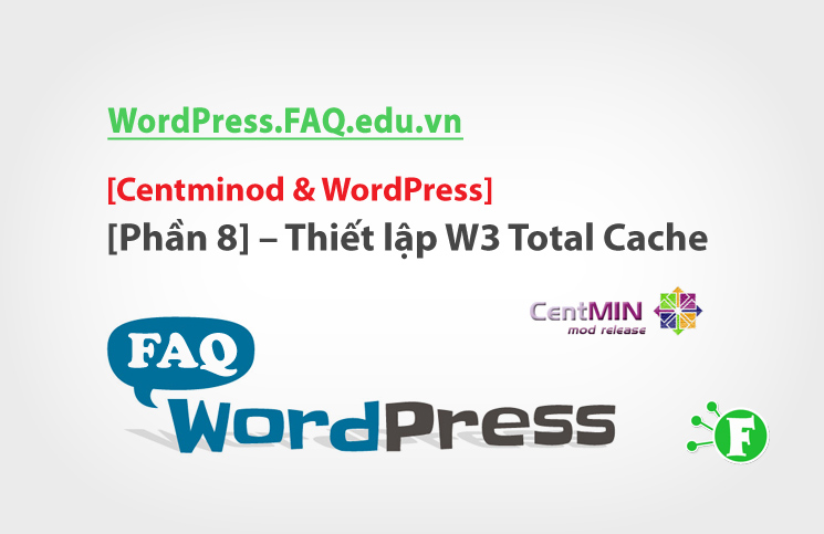 Centminod & WordPress [Phần 8] – Thiết lập W3 Total Cache