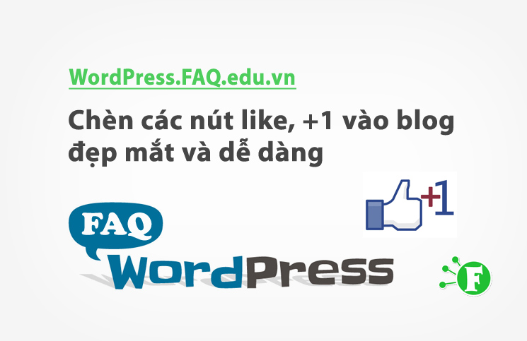 Chèn các nút like, +1 vào blog đẹp mắt và dễ dàng