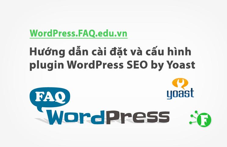 Hướng dẫn cài đặt và cấu hình plugin WordPress SEO by Yoast