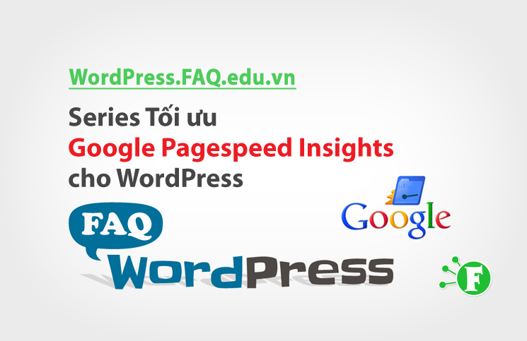 Series Tối ưu Google Pagespeed Insights cho WordPress