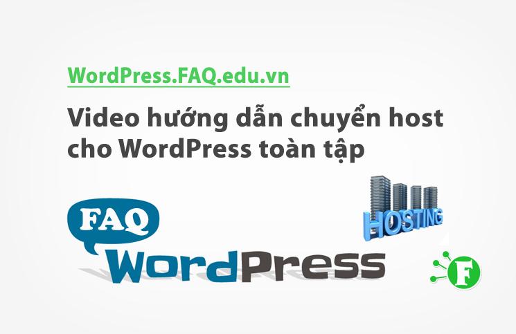 Video hướng dẫn chuyển host cho WordPress toàn tập