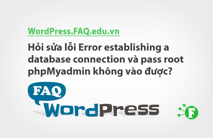 Hỏi lỗi Error establishing a database connection và pass root không vào được?