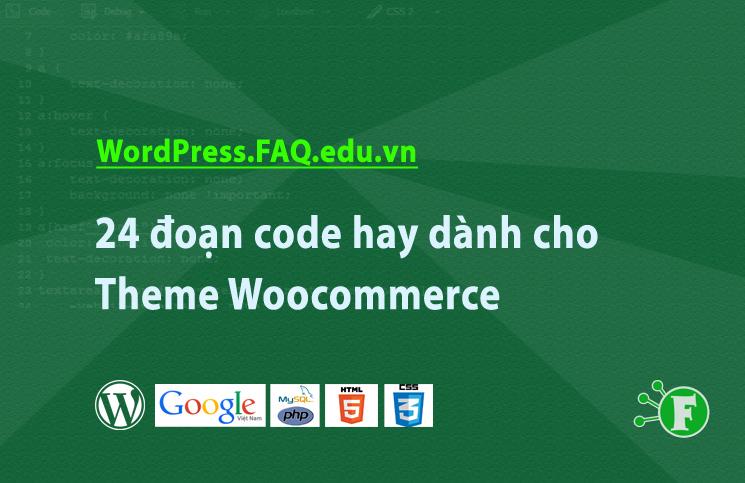 24 đoạn code hay dành cho Theme Woocommerce