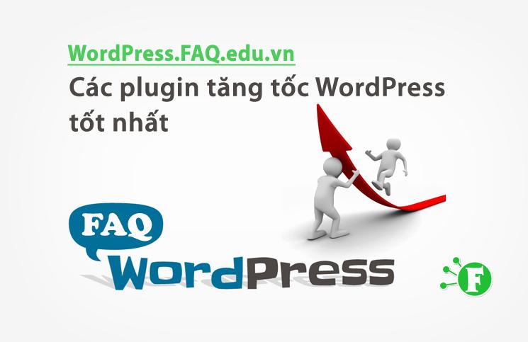 Các plugin tăng tốc WordPress tốt nhất