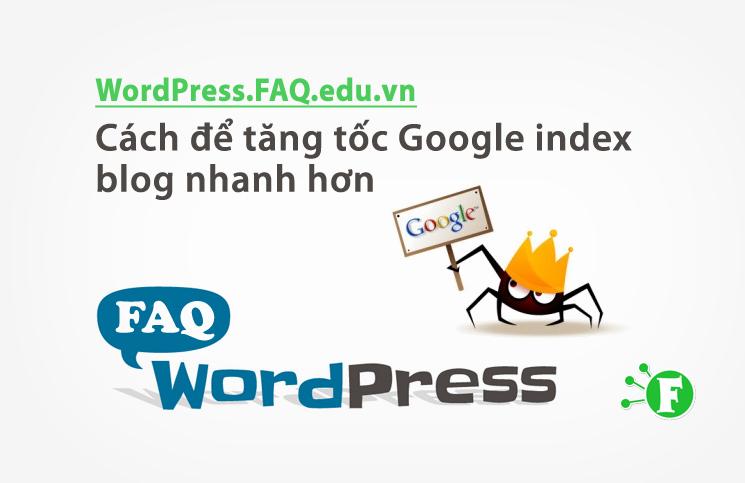 Cách để tăng tốc Google index blog nhanh hơn