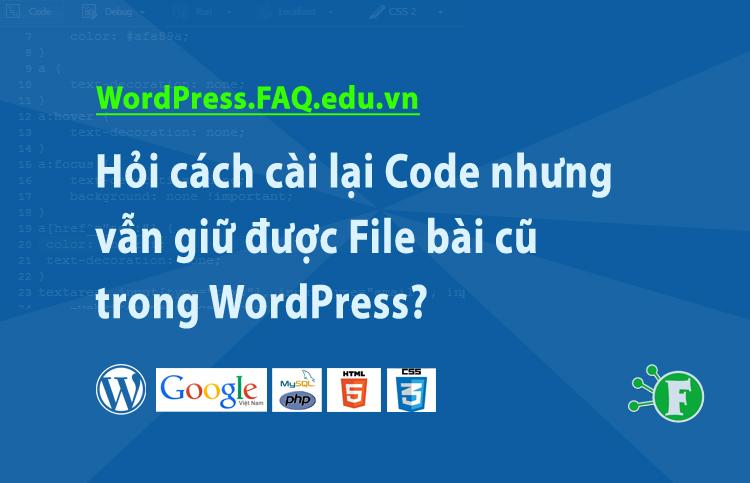 Hỏi cách cài lại Code nhưng vẫn giữ được File bài cũ trong WordPress?