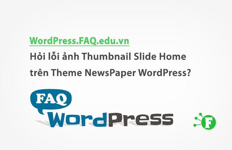 Hỏi lỗi ảnh Thumbnail Slide Home trên Theme NewsPaper WordPress?