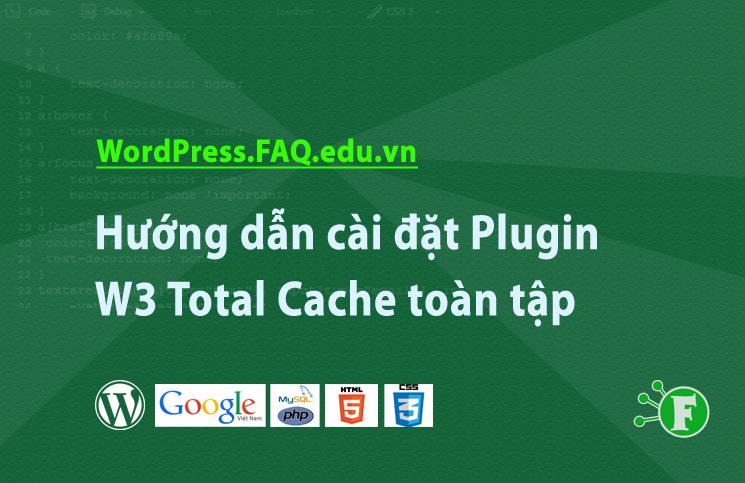Hướng dẫn cài đặt Plugin W3 Total Cache toàn tập