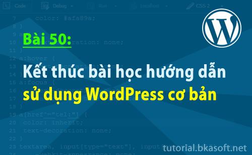 Bài 50: Kết thúc bài học hướng dẫn sử dụng WordPress cơ bản