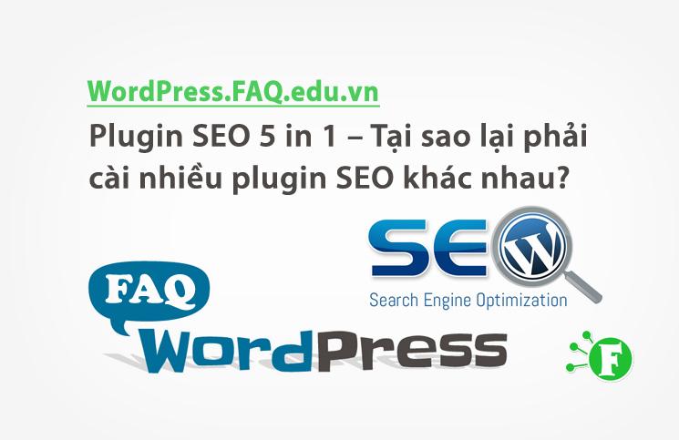Plugin SEO 5 in 1 – Tại sao lại phải cài nhiều plugin SEO khác nhau?