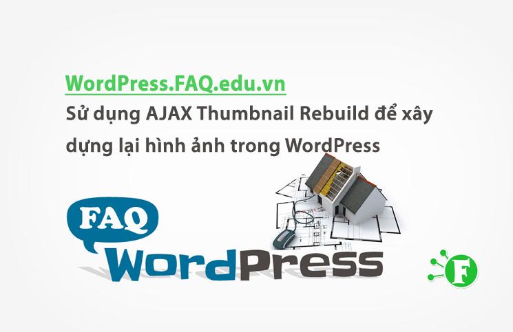 Sử dụng AJAX Thumbnail Rebuild để xây dựng lại hình ảnh trong WordPress