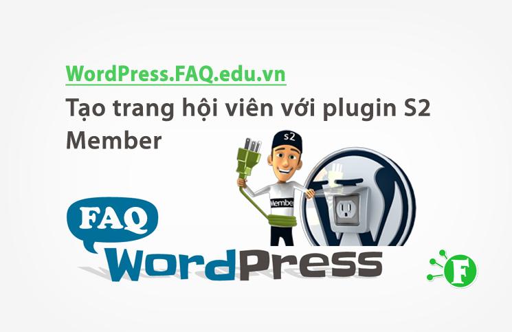 Tạo trang hội viên với plugin S2 Member trong WordPress